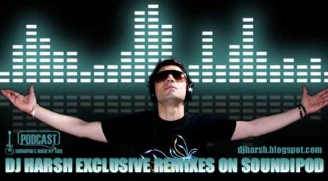 DJ Harsh's Exclusive Remixes On Soundipod