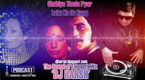 Chaiye Thoda Pyar -the Sound of elements Remixed By Dj Harsh ( FULL)