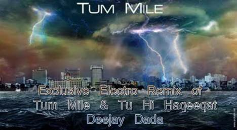Tuhi Haqeekat - House Mix & Tum mile -Electro remix ..by DJ Dada