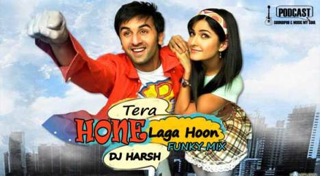 Tera Hone Laga Hoon -Funky Mix By Dj Harsh