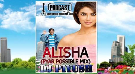 Alisha (Pyar Possible Mix) Dj Piyush