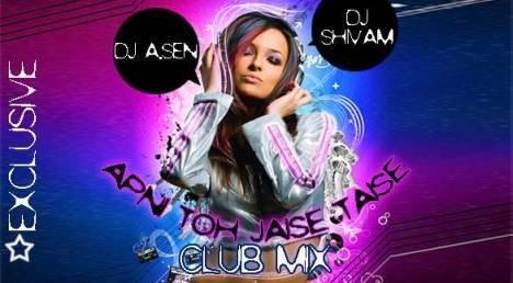 DJ A.SEN ft DJ SHIVAM - APNI TOH JAISE TAISE - CLUB MIX