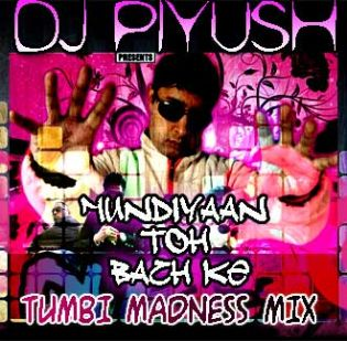 DJ Piyush - Mundiyaan toh Bach ke [Tumbi Madness]