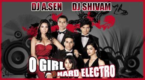 DJ A.Sen ft DJ Shivam - O Girl [ Housefull ] - Hard Electric Mix