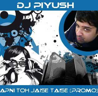 DJ PIYUSH-APNI TOH JAISE TAISE [PROMO]