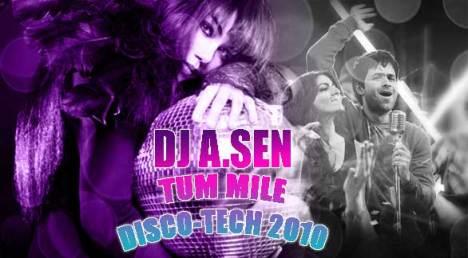 DJ A.SEN - Tum Mile ( Disco - Tech 2010 ) Mix