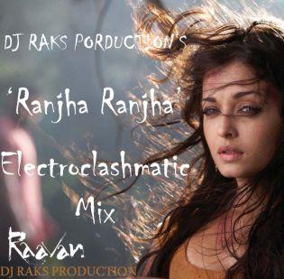 Ranjha Ranjha (Raavan) - Electroclashmatic Mix - DJ RAKS