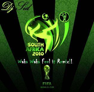 Dj Sid - Waka Waka..this time for Africa - Feel it MiX!!